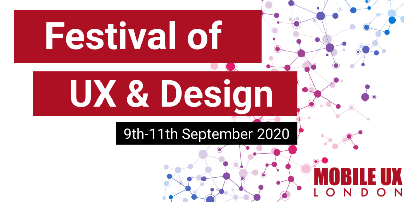 Festival of UX and Design, 9 - 11 Sept 2020. Mobile UX London